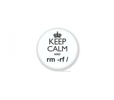 значек - KEEP CALM and  rm -rf/  (предок format c:)